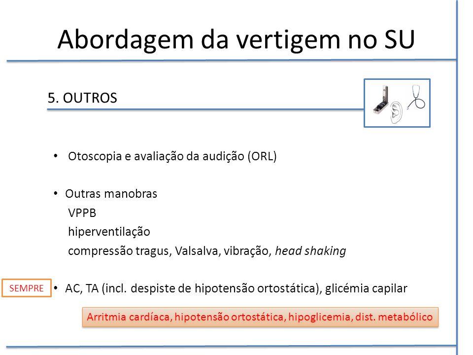 5. OUTROS Otoscopia e avaliação da audição (ORL) Outras manobras VPPB hiperventilação compressão tragus, Valsalva, vibração, head shaking AC, TA (incl