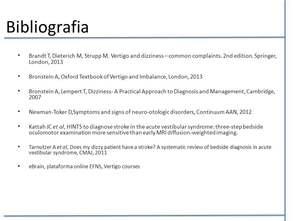 Bibliografia Brandt T, Dieterich M, Strupp M. Vertigo and dizziness – common complaints. 2nd edition. Springer, London, 2013 Bronstein A, Oxford Textb