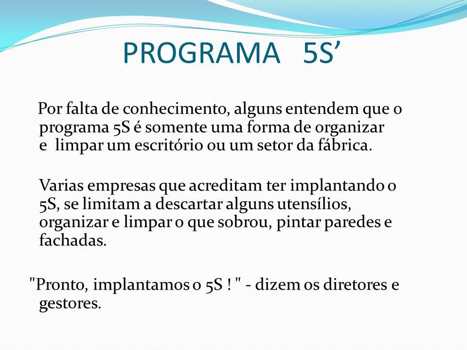 PROGRAMA 5S' Por falta de conhecimento, alguns entendem que o programa 5S é somente uma forma de organizar e limpar um escritório ou um setor da fábrica.