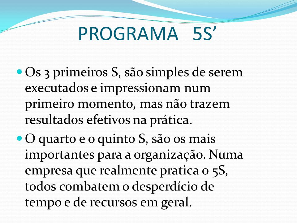 PROGRAMA 5S' Os 3 primeiros S, são simples de serem executados e impressionam num primeiro momento, mas não trazem resultados efetivos na prática. O q