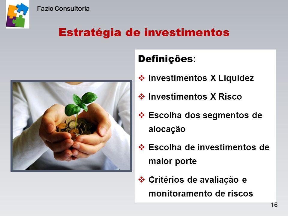 Estratégia de investimentos Definições :  Investimentos X Liquidez  Investimentos X Risco  Escolha dos segmentos de alocação  Escolha de investime