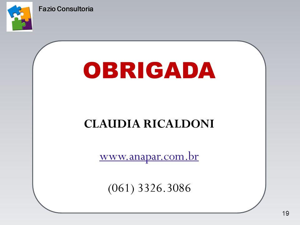 OBRIGADA CLAUDIA RICALDONI www.anapar.com.br (061) 3326.3086 19 Fazio Consultoria