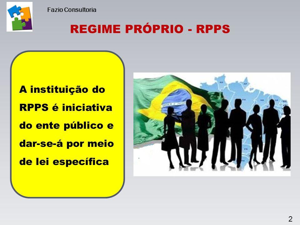 3 REGIME PRÓPRIO - RPPS Fazio Consultoria Ente Público Unidade Gestora (Instituto) Segurados O RPPS é administrado por unidade gestora (entidade autônoma ou órgão vinculado ao ente público) Em geral, com: Conselho de Administração Diretoria Conselhos Fiscal
