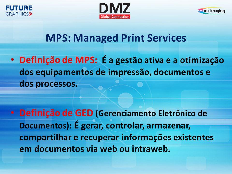 MPS: Managed Print Services Definição de MPS: É a gestão ativa e a otimização dos equipamentos de impressão, documentos e dos processos.