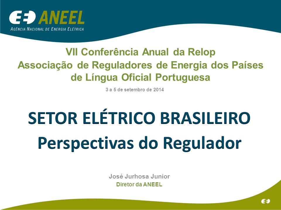 José Jurhosa Junior Diretor da ANEEL VII Conferência Anual da Relop Associação de Reguladores de Energia dos Países de Língua Oficial Portuguesa 3 a 5 de setembro de 2014