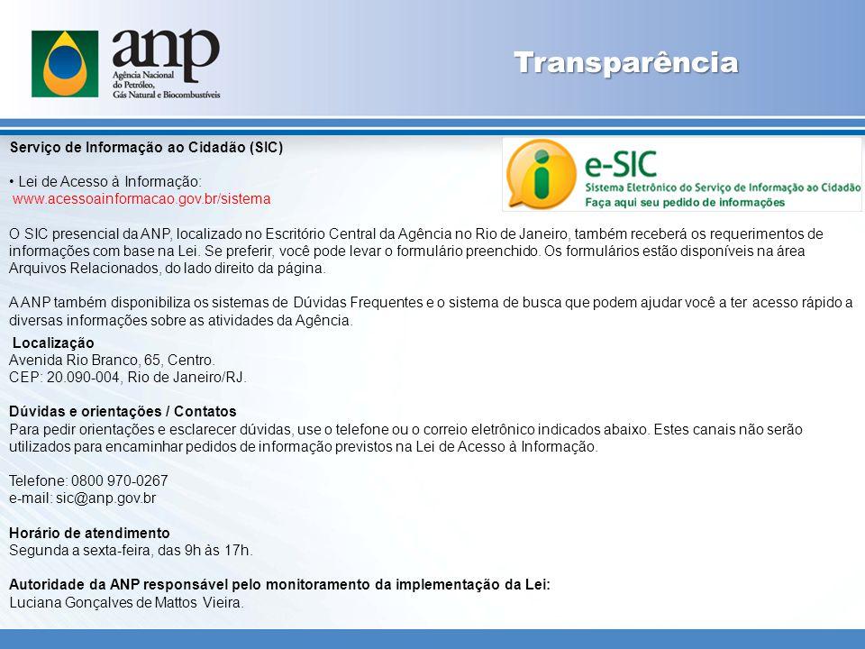 Transparência Serviço de Informação ao Cidadão (SIC) Lei de Acesso à Informação: www.acessoainformacao.gov.br/sistema O SIC presencial da ANP, localizado no Escritório Central da Agência no Rio de Janeiro, também receberá os requerimentos de informações com base na Lei.