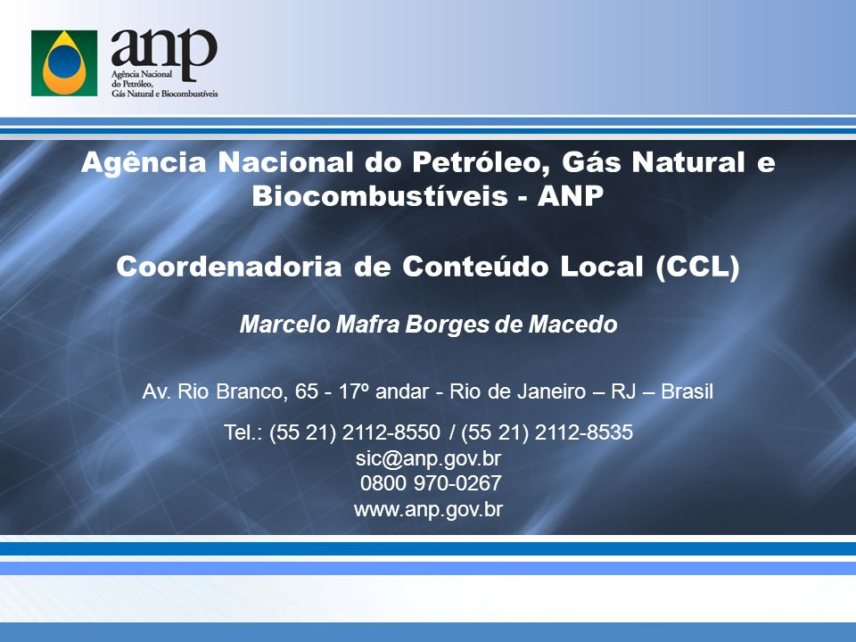 Agência Nacional do Petróleo, Gás Natural e Biocombustíveis - ANP Coordenadoria de Conteúdo Local (CCL) Marcelo Mafra Borges de Macedo Av.