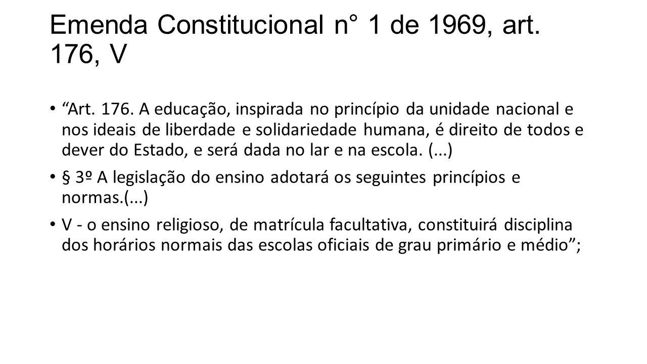 """Emenda Constitucional n° 1 de 1969, art. 176, V """"Art. 176. A educação, inspirada no princípio da unidade nacional e nos ideais de liberdade e solidari"""