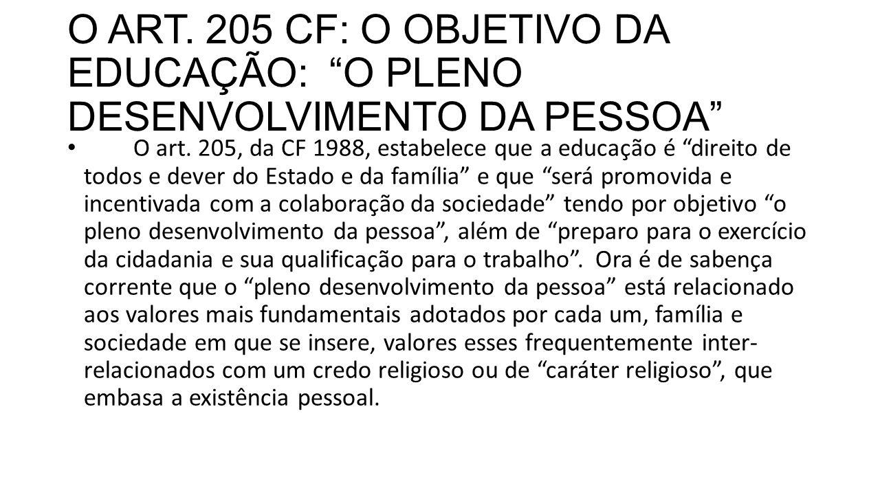 """O ART. 205 CF: O OBJETIVO DA EDUCAÇÃO: """"O PLENO DESENVOLVIMENTO DA PESSOA"""" O art. 205, da CF 1988, estabelece que a educação é """"direito de todos e dev"""