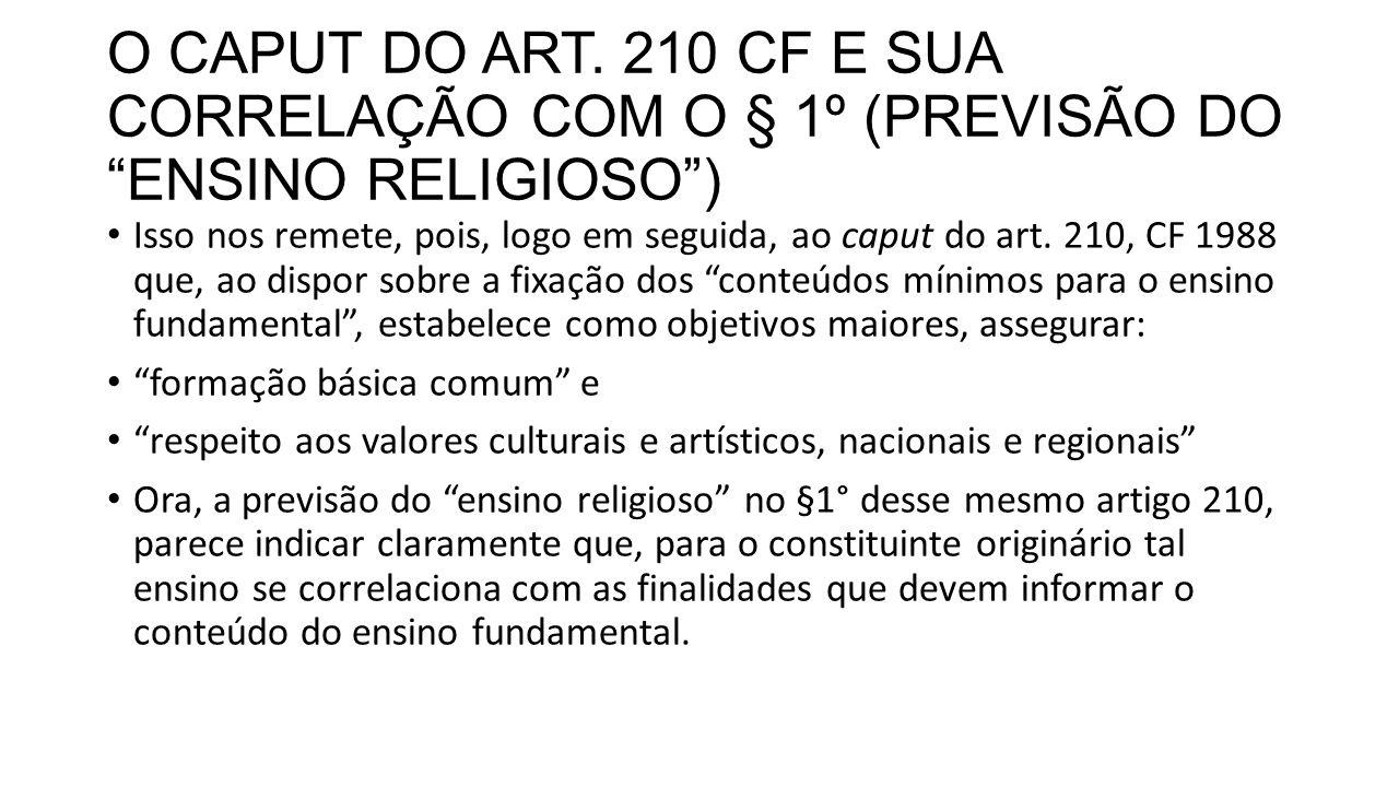 """O CAPUT DO ART. 210 CF E SUA CORRELAÇÃO COM O § 1º (PREVISÃO DO """"ENSINO RELIGIOSO"""") Isso nos remete, pois, logo em seguida, ao caput do art. 210, CF 1"""