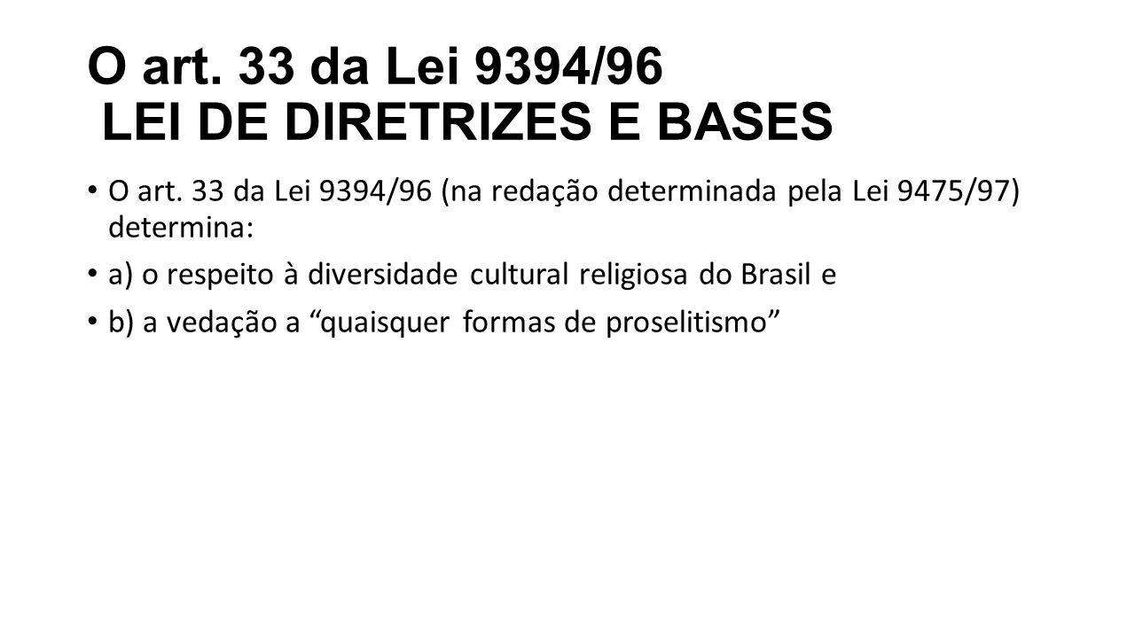 O art. 33 da Lei 9394/96 LEI DE DIRETRIZES E BASES O art. 33 da Lei 9394/96 (na redação determinada pela Lei 9475/97) determina: a) o respeito à diver