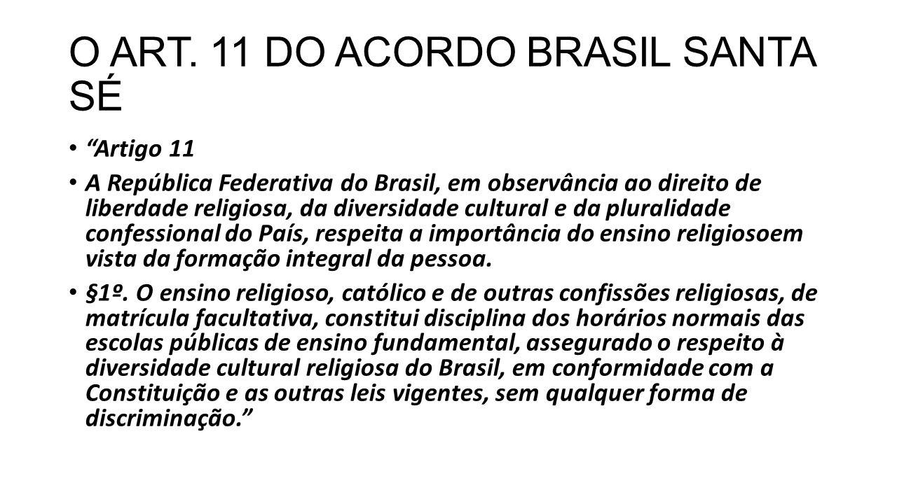 """O ART. 11 DO ACORDO BRASIL SANTA SÉ """"Artigo 11 A República Federativa do Brasil, em observância ao direito de liberdade religiosa, da diversidade cult"""