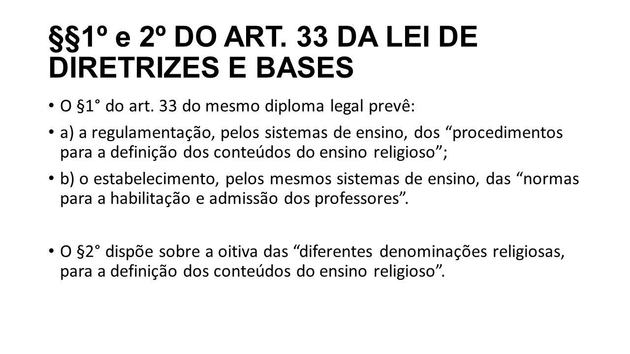 """§§1º e 2º DO ART. 33 DA LEI DE DIRETRIZES E BASES O §1° do art. 33 do mesmo diploma legal prevê: a) a regulamentação, pelos sistemas de ensino, dos """"p"""