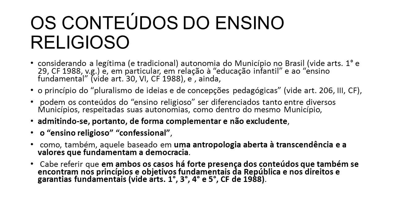 OS CONTEÚDOS DO ENSINO RELIGIOSO considerando a legítima (e tradicional) autonomia do Município no Brasil (vide arts. 1° e 29, CF 1988, v.g.) e, em pa