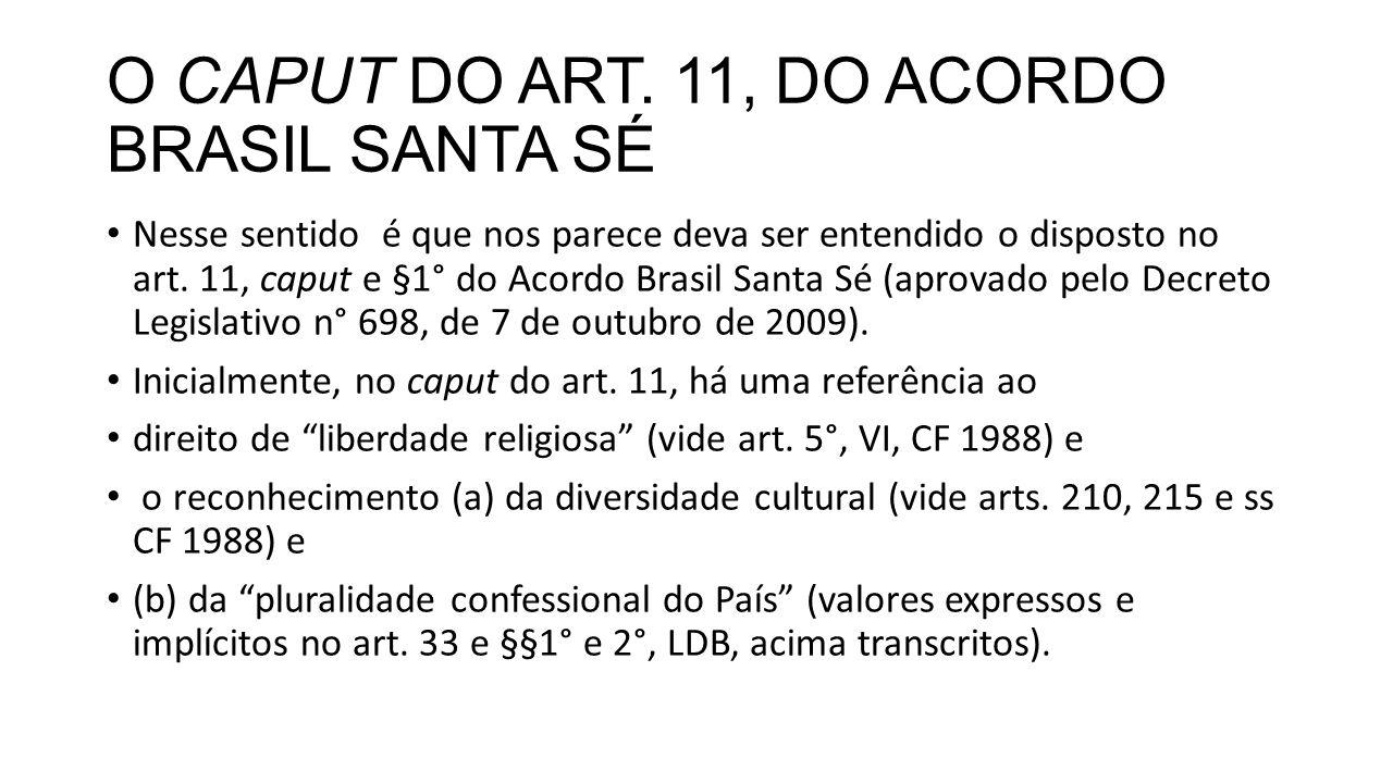 O CAPUT DO ART. 11, DO ACORDO BRASIL SANTA SÉ Nesse sentido é que nos parece deva ser entendido o disposto no art. 11, caput e §1° do Acordo Brasil Sa