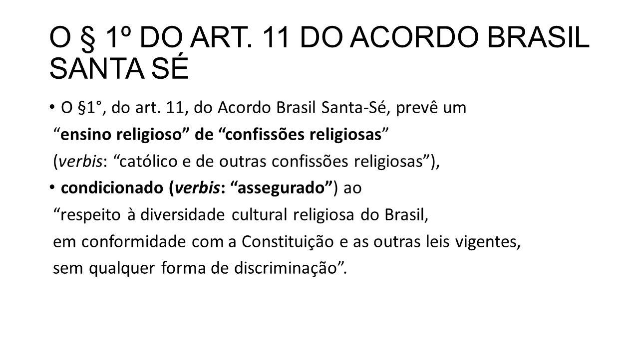 """O § 1º DO ART. 11 DO ACORDO BRASIL SANTA SÉ O §1°, do art. 11, do Acordo Brasil Santa-Sé, prevê um """"ensino religioso"""" de """"confissões religiosas"""" (verb"""