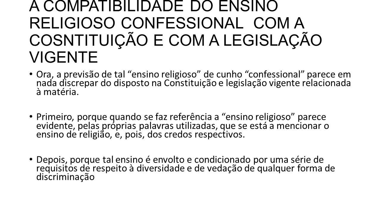 """A COMPATIBILIDADE DO ENSINO RELIGIOSO CONFESSIONAL COM A COSNTITUIÇÃO E COM A LEGISLAÇÃO VIGENTE Ora, a previsão de tal """"ensino religioso"""" de cunho """"c"""