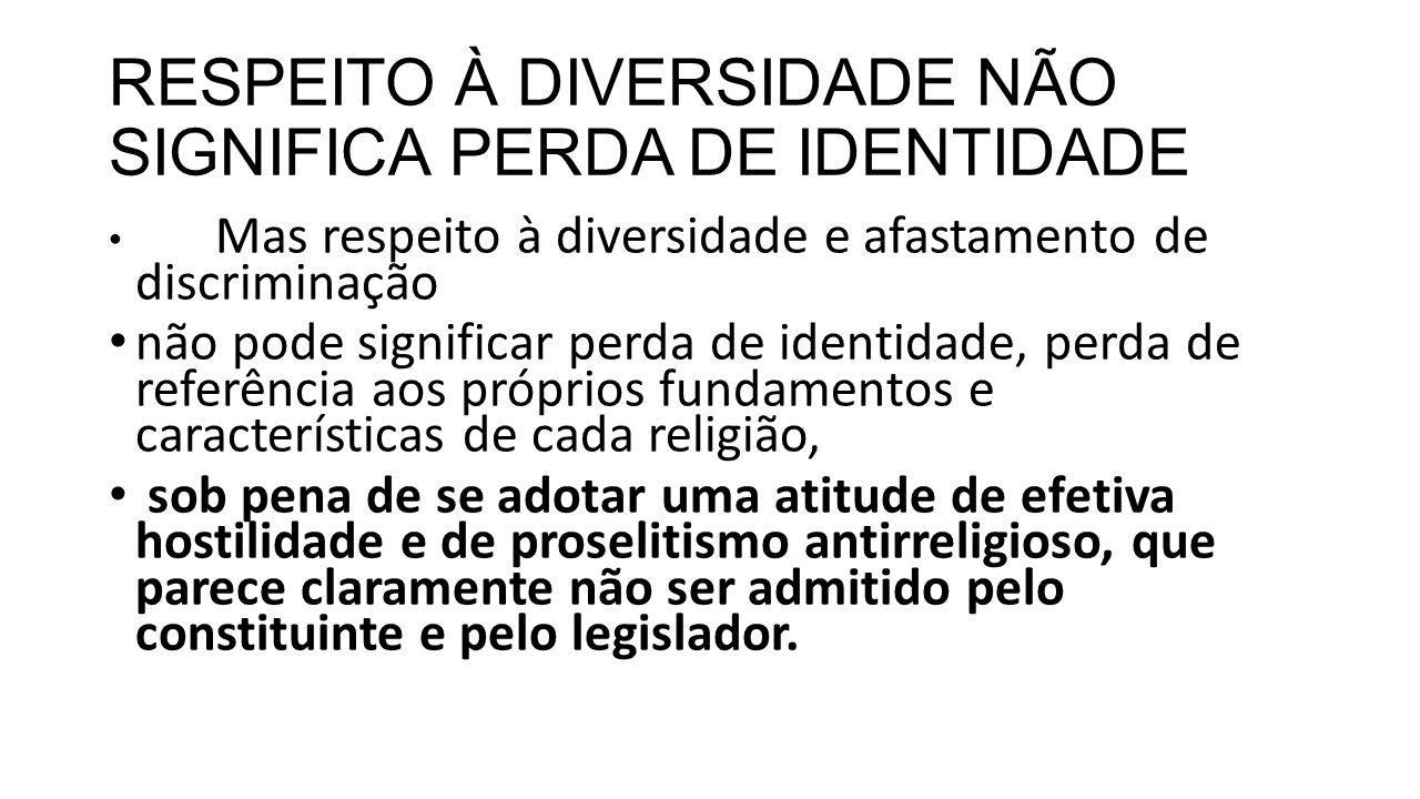 RESPEITO À DIVERSIDADE NÃO SIGNIFICA PERDA DE IDENTIDADE Mas respeito à diversidade e afastamento de discriminação não pode significar perda de identi