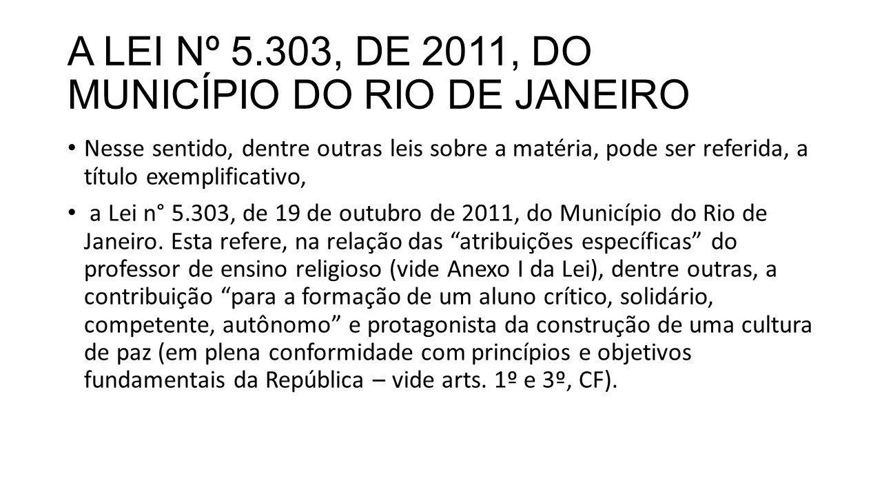 A LEI Nº 5.303, DE 2011, DO MUNICÍPIO DO RIO DE JANEIRO Nesse sentido, dentre outras leis sobre a matéria, pode ser referida, a título exemplificativo
