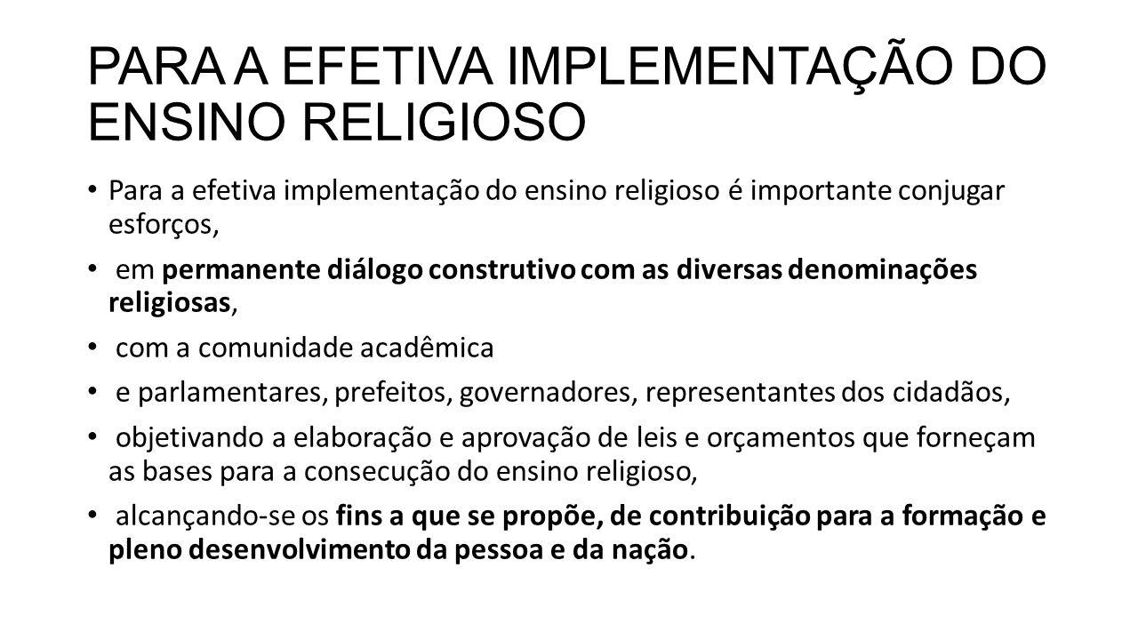 PARA A EFETIVA IMPLEMENTAÇÃO DO ENSINO RELIGIOSO Para a efetiva implementação do ensino religioso é importante conjugar esforços, em permanente diálog