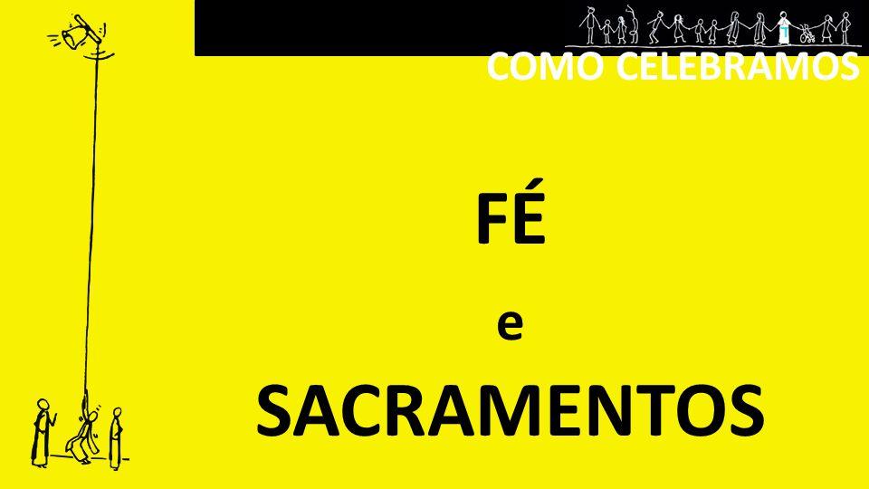 COMO CELEBRAMOS Sacramentos Baptismo Confirmação CURA SERVIÇO E COMUNHÃO INICIAÇÃO Reconciliação Unção dos Enfermos Ordem Matrimónio Eucaristia