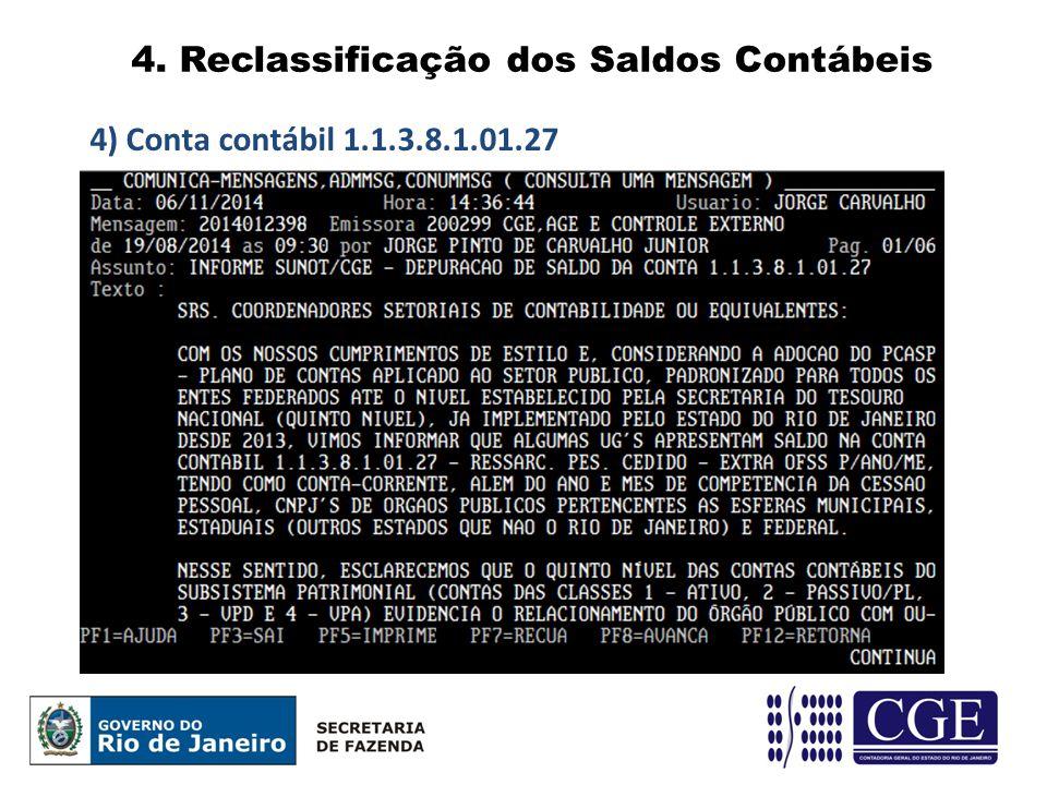 4. Reclassificação dos Saldos Contábeis 4) Conta contábil 1.1.3.8.1.01.27