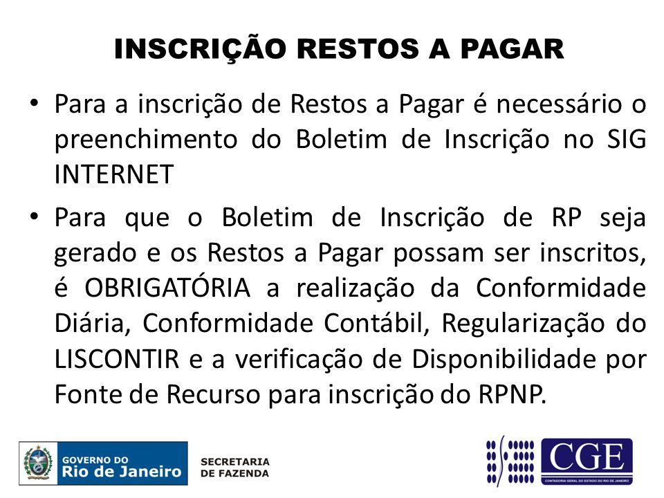 INSCRIÇÃO RESTOS A PAGAR Para a inscrição de Restos a Pagar é necessário o preenchimento do Boletim de Inscrição no SIG INTERNET Para que o Boletim de