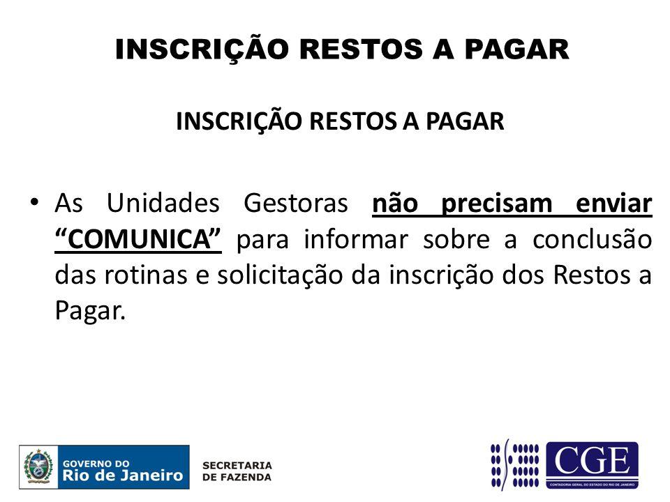 INSCRIÇÃO RESTOS A PAGAR As Unidades Gestoras não precisam enviar COMUNICA para informar sobre a conclusão das rotinas e solicitação da inscrição dos Restos a Pagar.