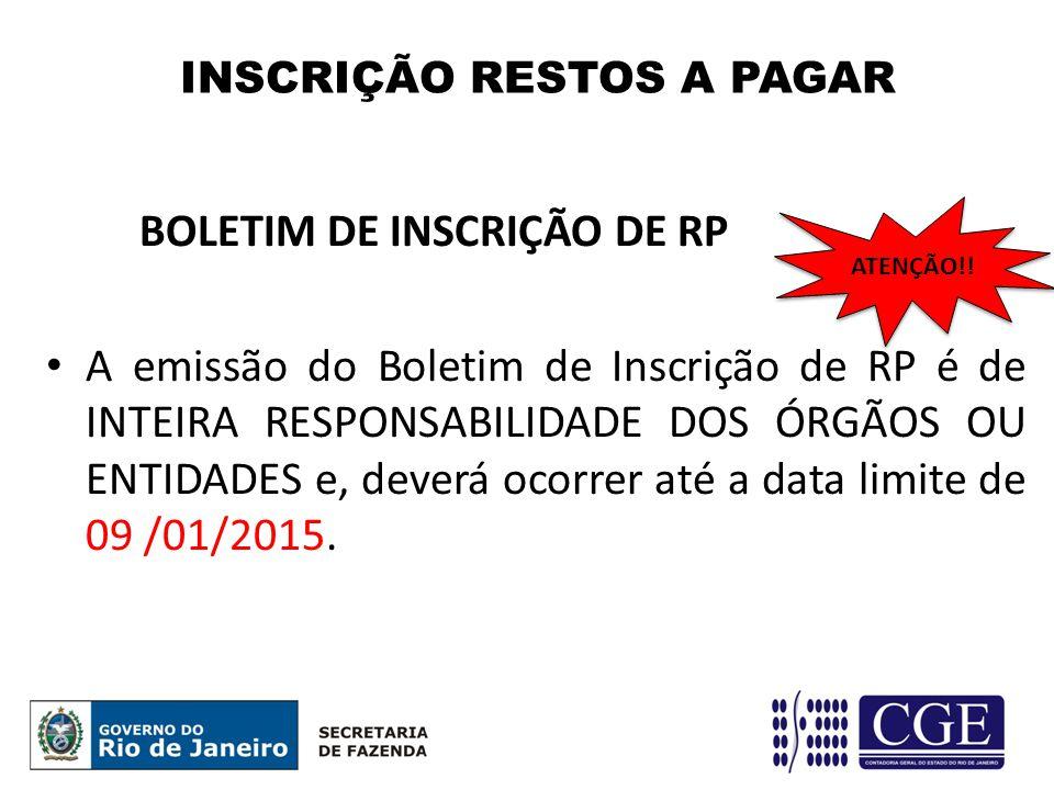 INSCRIÇÃO RESTOS A PAGAR BOLETIM DE INSCRIÇÃO DE RP A emissão do Boletim de Inscrição de RP é de INTEIRA RESPONSABILIDADE DOS ÓRGÃOS OU ENTIDADES e, deverá ocorrer até a data limite de 09 /01/2015.