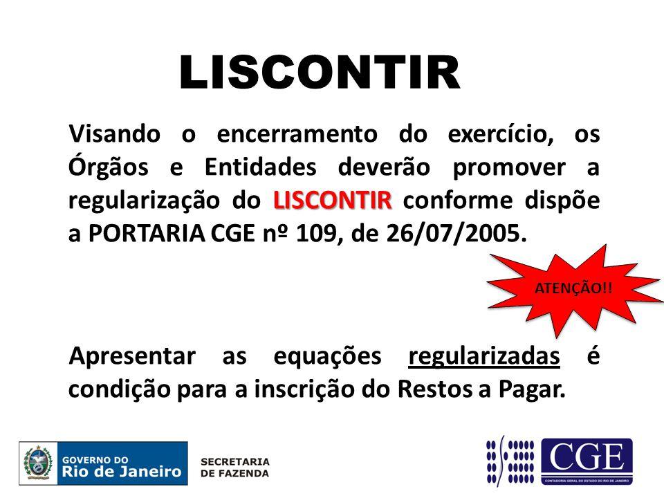 LISCONTIR LISCONTIR Visando o encerramento do exercício, os Órgãos e Entidades deverão promover a regularização do LISCONTIR conforme dispõe a PORTARIA CGE nº 109, de 26/07/2005.