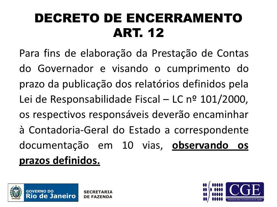 DECRETO DE ENCERRAMENTO ART. 12 Para fins de elaboração da Prestação de Contas do Governador e visando o cumprimento do prazo da publicação dos relató