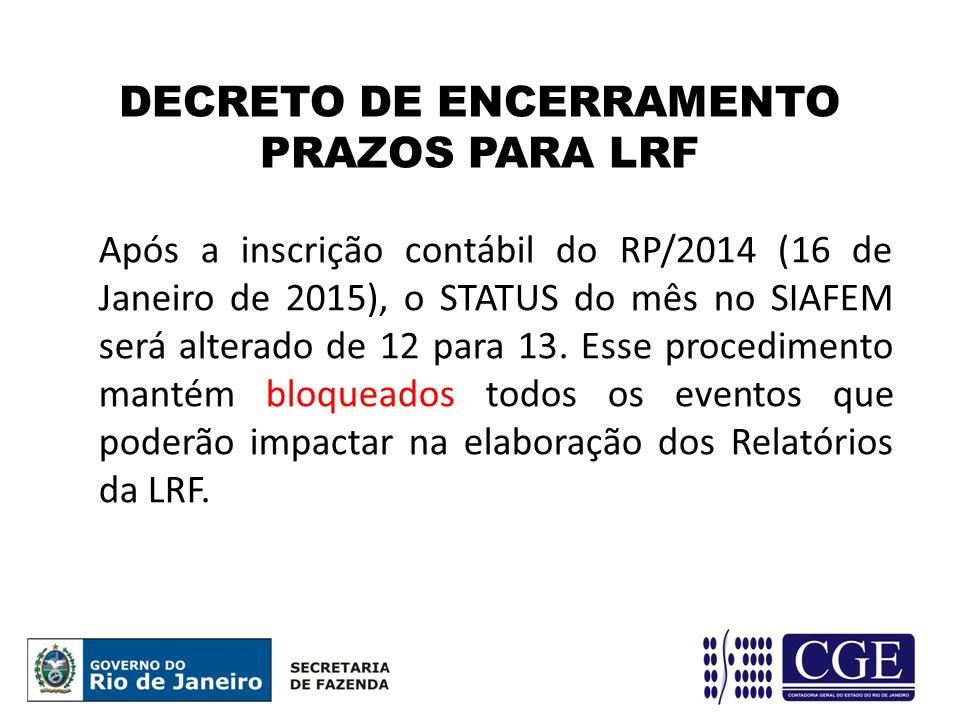 Após a inscrição contábil do RP/2014 (16 de Janeiro de 2015), o STATUS do mês no SIAFEM será alterado de 12 para 13. Esse procedimento mantém bloquead