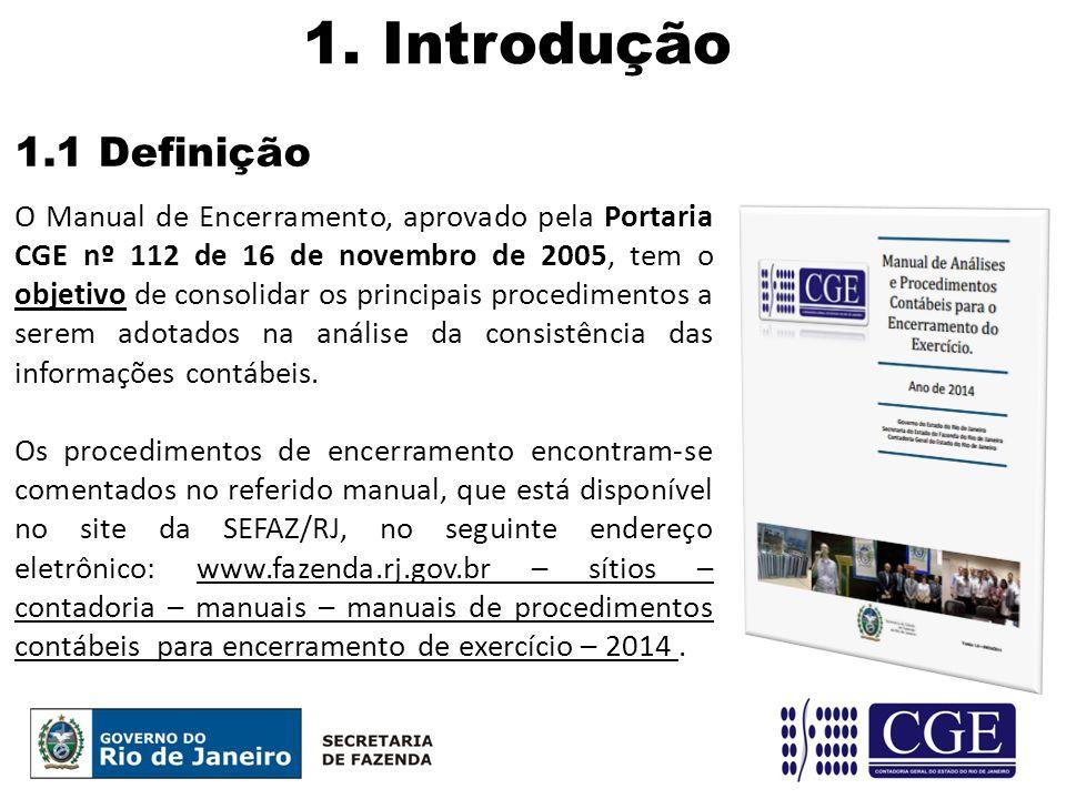1. Introdução 1.1 Definição O Manual de Encerramento, aprovado pela Portaria CGE nº 112 de 16 de novembro de 2005, tem o objetivo de consolidar os pri