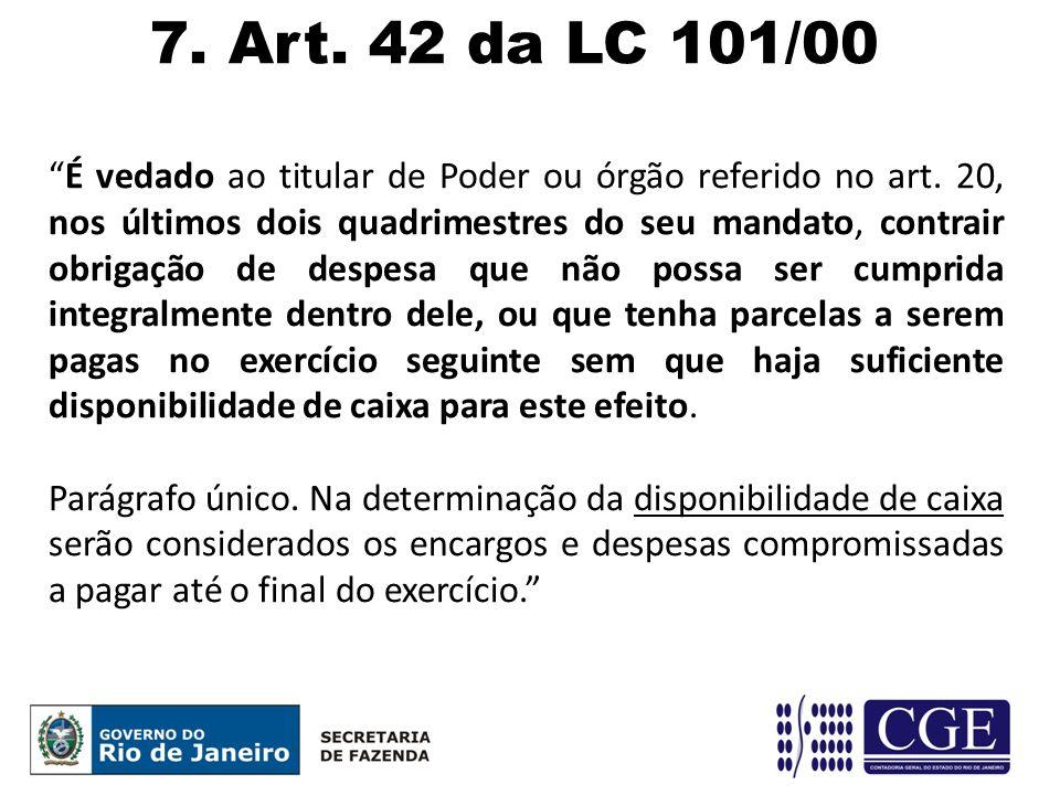 """7. Art. 42 da LC 101/00 """"É vedado ao titular de Poder ou órgão referido no art. 20, nos últimos dois quadrimestres do seu mandato, contrair obrigação"""