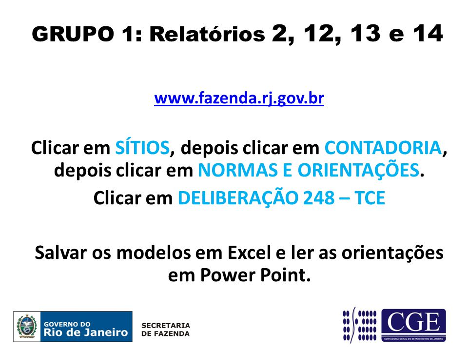 www.fazenda.rj.gov.br Clicar em SÍTIOS, depois clicar em CONTADORIA, depois clicar em NORMAS E ORIENTAÇÕES. Clicar em DELIBERAÇÃO 248 – TCE Salvar os