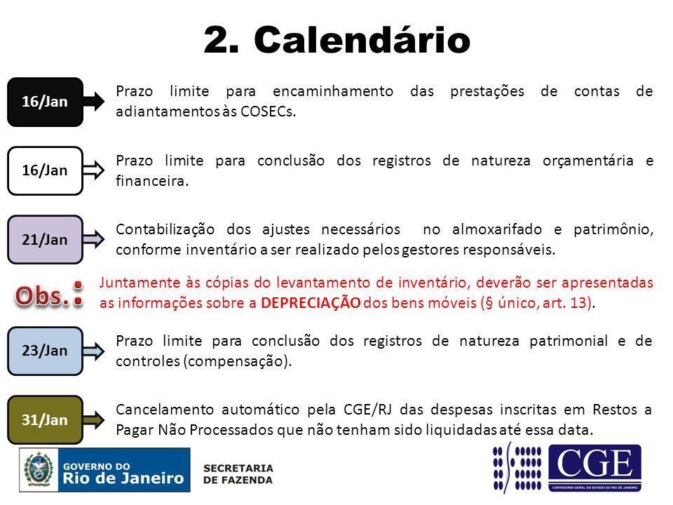 2. Calendário 31/Jan Cancelamento automático pela CGE/RJ das despesas inscritas em Restos a Pagar Não Processados que não tenham sido liquidadas até e