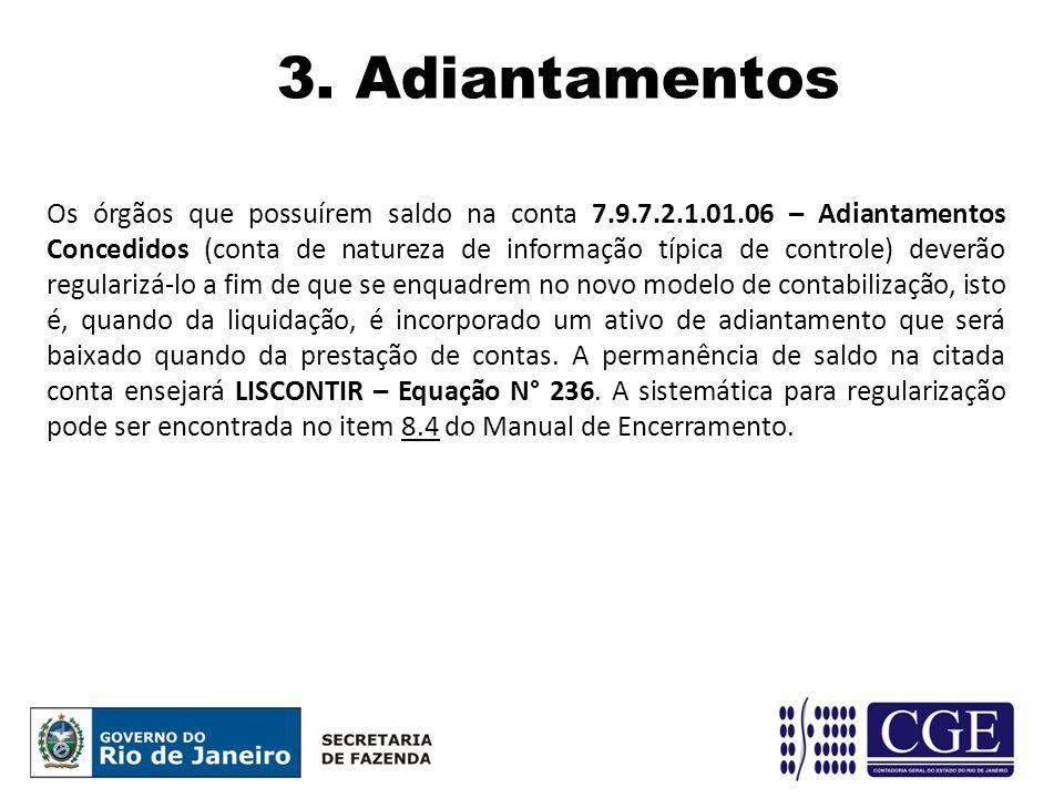 3. Adiantamentos Os órgãos que possuírem saldo na conta 7.9.7.2.1.01.06 – Adiantamentos Concedidos (conta de natureza de informação típica de controle