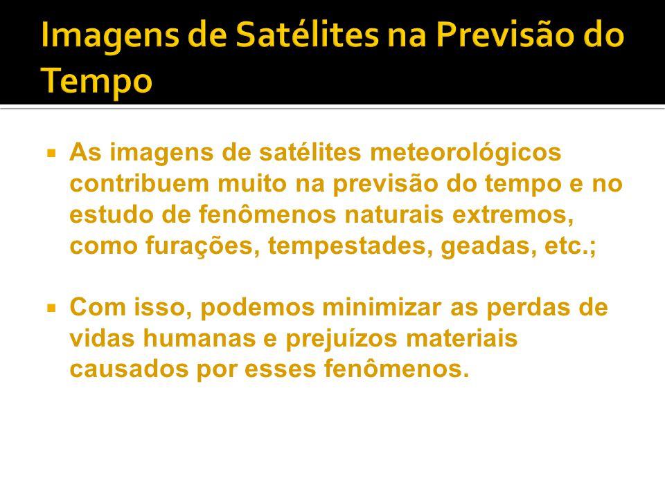  As imagens de satélites meteorológicos contribuem muito na previsão do tempo e no estudo de fenômenos naturais extremos, como furações, tempestades,