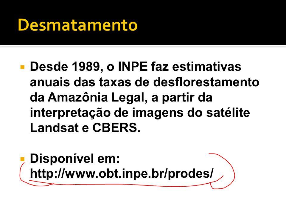  Desde 1989, o INPE faz estimativas anuais das taxas de desflorestamento da Amazônia Legal, a partir da interpretação de imagens do satélite Landsat