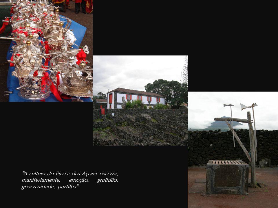 A cultura do Pico e dos Açores encerra, manifestamente, emoção, gratidão, generosidade, partilha