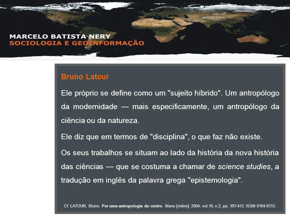 Bruno Latour Ele próprio se define como um