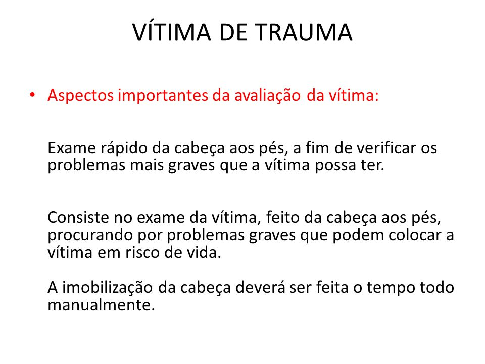 Avaliação da vítima: a) Examine o tórax da vítima, observe a respiração (movimentos e expansão do tórax).