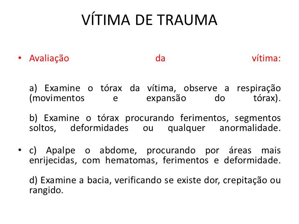Avaliação da vítima e) Examine os membros superiores procurando por ferimentos, deformidades e por fraturas.