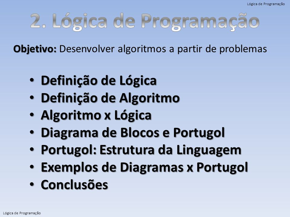 Lógica de Programação Definição de Lógica Definição de Lógica Definição de Algoritmo Definição de Algoritmo Algoritmo x Lógica Algoritmo x Lógica Diag