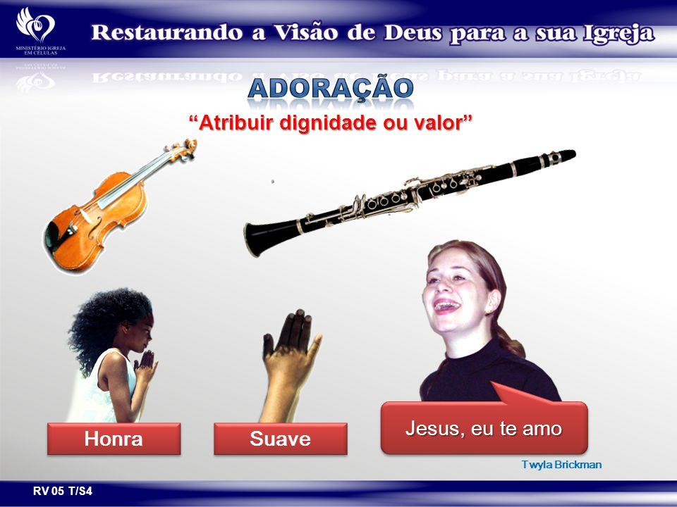 """RV 05 T/S4 Twyla Brickman Jesus, eu te amo """"Atribuir dignidade ou valor"""" Honra Suave"""