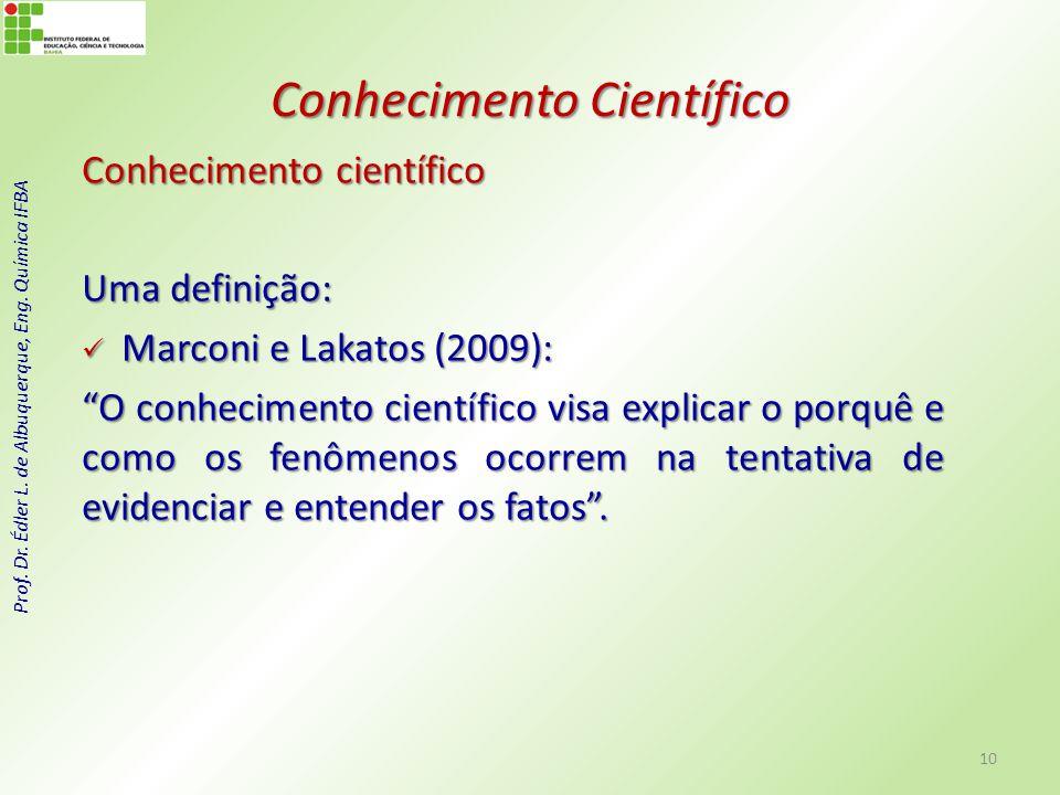 Prof. Dr. Édler L. de Albuquerque, Eng. Química IFBA Conhecimento Científico Conhecimento científico Uma definição: Marconi e Lakatos (2009): Marconi