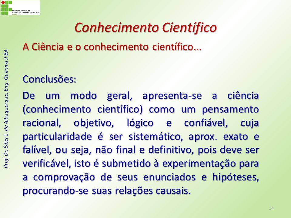 Prof. Dr. Édler L. de Albuquerque, Eng. Química IFBA Conhecimento Científico A Ciência e o conhecimento científico... Conclusões: De um modo geral, ap