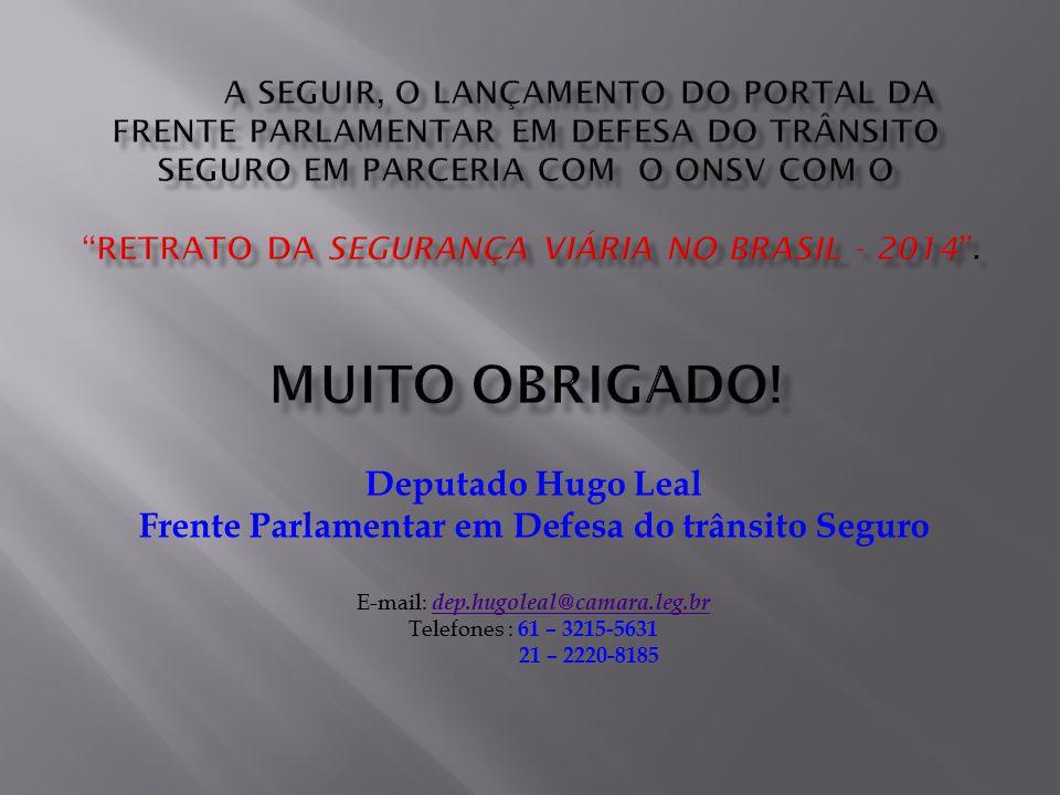 Deputado Hugo Leal Frente Parlamentar em Defesa do trânsito Seguro E-mail: dep.hugoleal@camara.leg.br dep.hugoleal@camara.leg.br Telefones : 61 – 3215