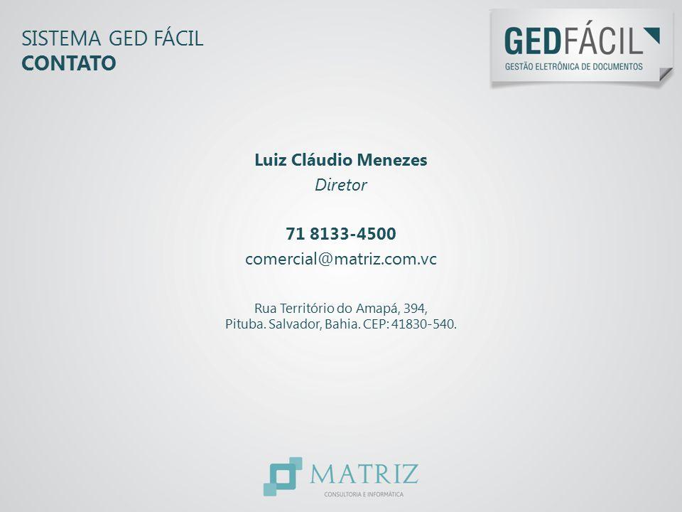 SISTEMA GED FÁCIL CONTATO Luiz Cláudio Menezes Diretor 71 8133-4500 comercial@matriz.com.vc Rua Território do Amapá, 394, Pituba. Salvador, Bahia. CEP