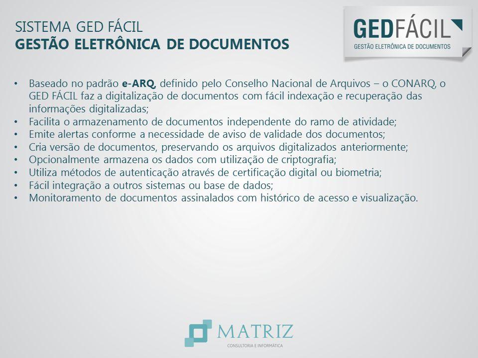 SISTEMA GED FÁCIL GESTÃO ELETRÔNICA DE DOCUMENTOS Baseado no padrão e-ARQ, definido pelo Conselho Nacional de Arquivos – o CONARQ, o GED FÁCIL faz a d